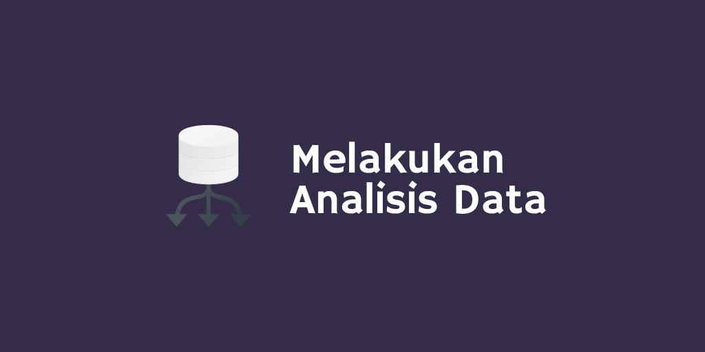 Melakukan Analisis Data
