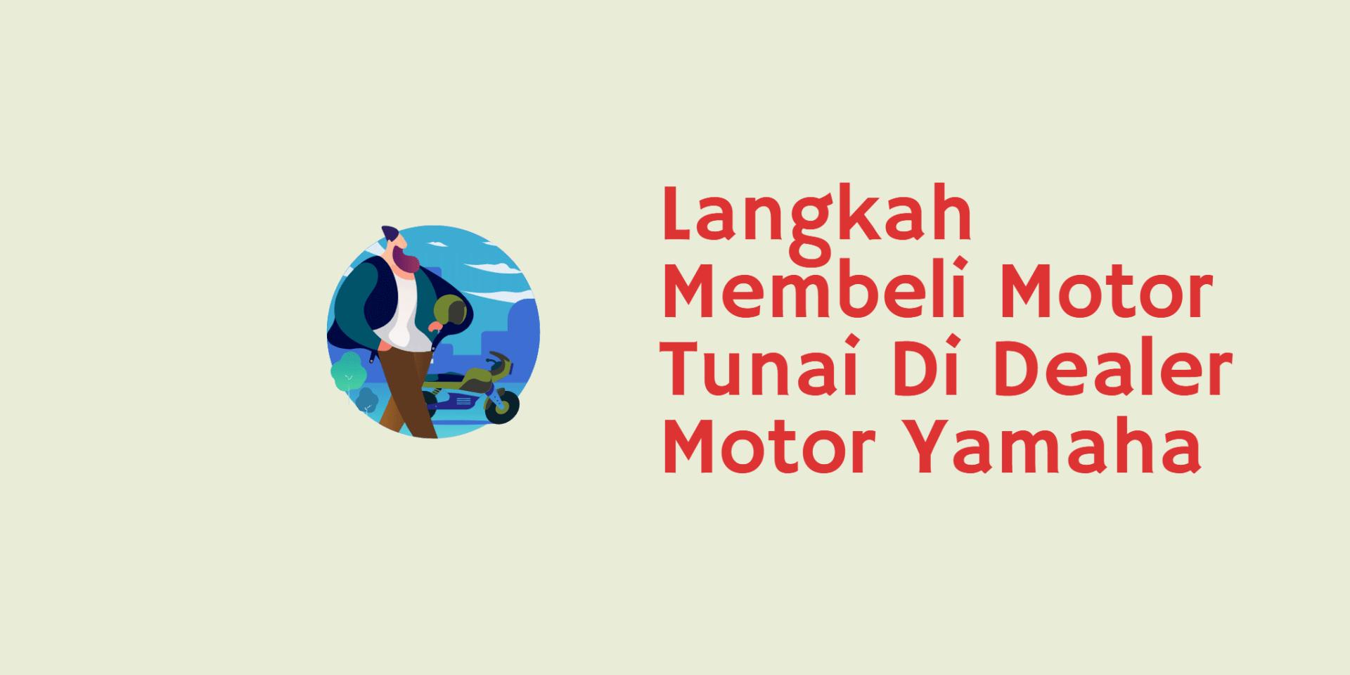 Langkah Membeli Motor Tunai Di Dealer Motor Yamaha